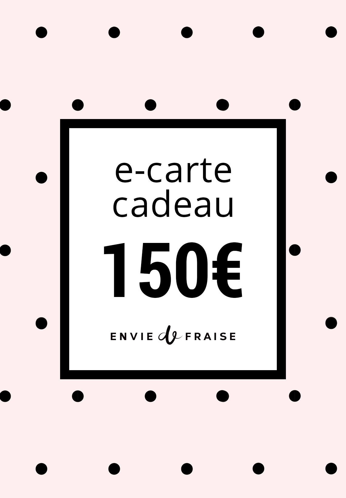 carte cadeau 150 euros sur le site envie de fraise. Black Bedroom Furniture Sets. Home Design Ideas